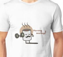 Morning Warmup! Unisex T-Shirt