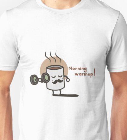 Morning Warmup! Unisex T-Shirt