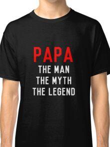 Papa, The Man, The Myth, The Legend Classic T-Shirt