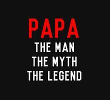 Papa, The Man, The Myth, The Legend Unisex T-Shirt