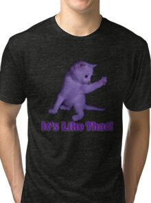'Because It's Like That!' Tri-blend T-Shirt
