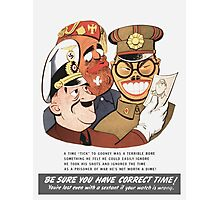 Be Sure You Have Correct Time -- WW2 Propaganda Photographic Print