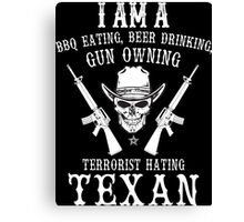 I Am A BBQ Eating, Beer Drinking, Gun Owning Terrorist Hating Texan - Custom Tshirt Canvas Print