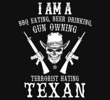 I Am A BBQ Eating, Beer Drinking, Gun Owning Terrorist Hating Texan - Custom Tshirt by custom333