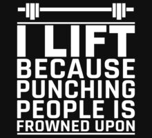I Lift Because Punching People Is Frowned Upon - Custom Tshirt by custom333
