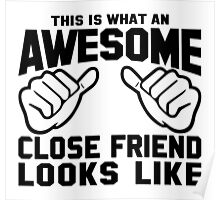 This is What an Awesome Close Friend Looks Like Poster