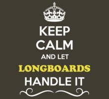 Keep Calm and Let LONGBOARDS Handle it by robinson30