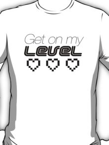 Get on my level T-Shirt