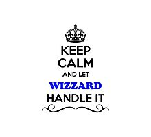 Keep Calm and Let WIZZARD Handle it Photographic Print