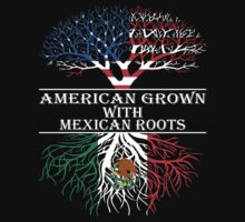American Grown With Mexican Roots by classydesigns