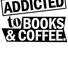 ADDICTED TO BOOKS & COFFEE by fandesigns