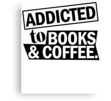 ADDICTED TO BOOKS & COFFEE Canvas Print