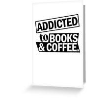 ADDICTED TO BOOKS & COFFEE Greeting Card