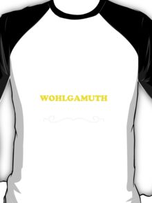 Keep Calm and Let WOHLGAMUTH Handle it T-Shirt