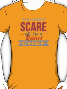 You Can't Scare Me I'm A Retired Chef - Custom Tshirt T-Shirt