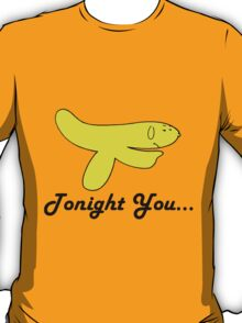 Tonight You... T-Shirt