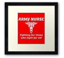 ARMY NURSE FIGHTING FOR THOSE WHO FIGHT FOR US! Framed Print