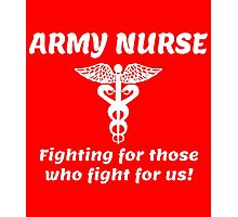 ARMY NURSE FIGHTING FOR THOSE WHO FIGHT FOR US! Photographic Print