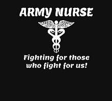 ARMY NURSE FIGHTING FOR THOSE WHO FIGHT FOR US! Unisex T-Shirt