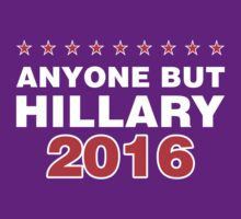 Anyone But Hillary 2016 by classydesigns