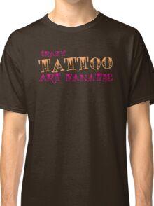 Crazy Tattoo ART fanatic Classic T-Shirt