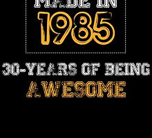 Made in 1985... 30 Years of being Awesome by birthdaytees