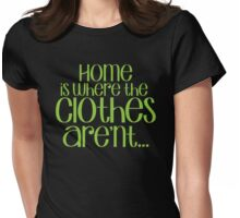 Home is where the CLOTHES ARENT! in green Womens Fitted T-Shirt