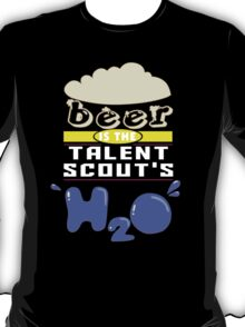 """""""Beer is the Talent Scout's H20"""" Collection #43001 T-Shirt"""