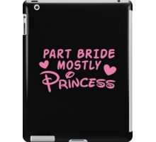 Part Bride mostly PRINCESS iPad Case/Skin