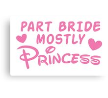 Part Bride mostly PRINCESS Canvas Print