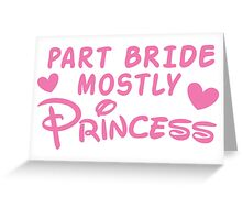 Part Bride mostly PRINCESS Greeting Card