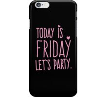 TODAY IS FRIDAY let's party iPhone Case/Skin