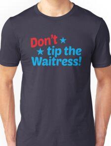 Don't TIP the waitress Unisex T-Shirt