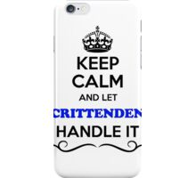 Keep Calm and Let CRITTENDEN Handle it iPhone Case/Skin