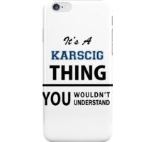Its a KARSCIG thing, you wouldn't understand iPhone Case/Skin