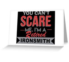 You Can't Scare Me I'm A Retired Ironsmith - Custom Tshirt Greeting Card
