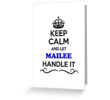 Keep Calm and Let MAILEE Handle it Greeting Card