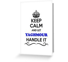 Keep Calm and Let YAGHMOUR Handle it Greeting Card