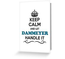 Keep Calm and Let DAMMEYER Handle it Greeting Card
