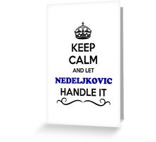 Keep Calm and Let NEDELJKOVIC Handle it Greeting Card