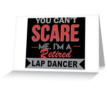 You Can't Scare Me I'm A Retired Lap Dancer - Custom Tshirt Greeting Card