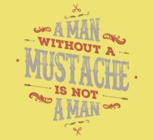 A MAN WITHOUT A MUSTACHE IS NOT A MAN Kids Clothes
