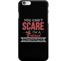 You Can't Scare Me I'm A Retired Photographer - Custom Tshirt iPhone Case/Skin