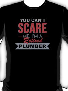 You Can't Scare Me I'm A Retired Plumber - Custom Tshirt T-Shirt