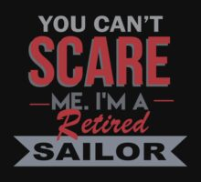 You Can't Scare Me I'm A Retired Sailor - Custom Tshirt by custom333