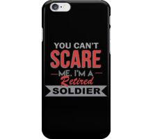 You Can't Scare Me I'm A Retired Soldier - Custom Tshirt iPhone Case/Skin
