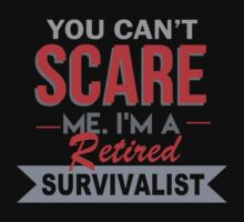 You Can't Scare Me I'm A Retired Survivalist - Custom Tshirt by custom333