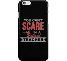 You Can't Scare Me I'm A Retired Teacher - Custom Tshirt iPhone Case/Skin
