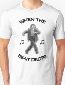 When the Beat Drops T-Shirt