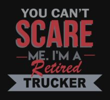 You Can't Scare Me I'm A Retired Trucker - Custom Tshirt T-Shirt